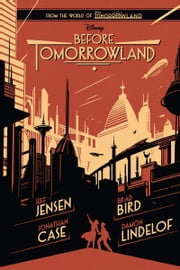 Before Tomorrowland ebook by Jeff Jensen,Brad Bird,Jonathan Case,Damon Lindelof
