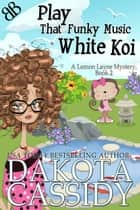 Play That Funky Music White Koi - Contemporary PNW Amateur Sleuth Comedy Cozy Mystery ebook by Dakota Cassidy