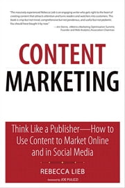 Content Marketing - Think Like a Publisher - How to Use Content to Market Online and in Social Media ebook by Rebecca Lieb