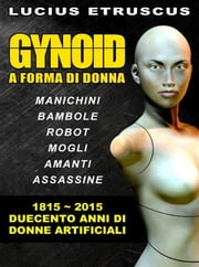 Gynoid. Duecento anni di donne artificiali ebook by Lucius Etruscus