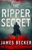 The Ripper Secret ebook by James Becker