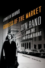 Goddess of the Market - Ayn Rand and the American Right ebook by Jennifer Burns