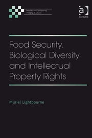 Food Security, Biological Diversity and Intellectual Property Rights ebook by Dr Muriel Lightbourne,Professor Johanna Gibson