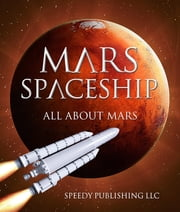 Mars Spaceship (All About Mars) - A Space Book for Kids ebook by Speedy Publishing