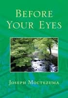 Before Your Eyes ebook by Joseph Moctezuma