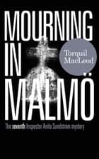 MOURNING IN MALMÖ - THE SEVENTH INSPECTOR ANITA SUNDSTRÖM MYSTERY ebook by
