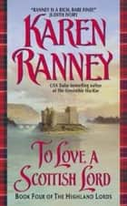 To Love a Scottish Lord - Book Four of the Highland Lords ebook by Karen Ranney