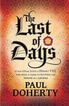 The Last of Days - A gripping mystery of the Tudor Court ebook by Paul Doherty