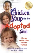 Chicken Soup for the Adopted Soul ebook by Jack Canfield,Mark Victor Hansen