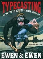 Typecasting - On the Arts and Sciences of Human Inequality ebook by Stuart Ewen, Elizabeth Ewen