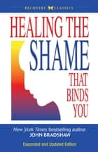 Healing the Shame That Binds You ebook by