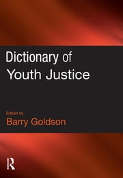 Dictionary of Youth Justice ebook by Barry Goldson