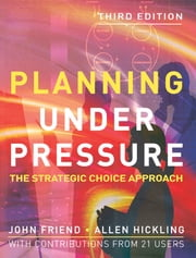 Planning Under Pressure ebook by John Friend, Allen Hickling