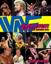 Main Event - WWE in the Raging 80s ebook by Brian Shields