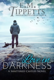 Love in Darkness ebook by E.M. Tippetts