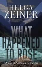 What Happened to Rose - A Survivor Psychological Thriller ebook by Helga Zeiner
