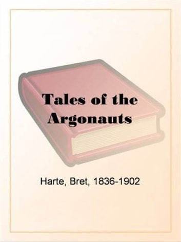 Tales Of The Argonauts ebook by Bret Harte