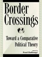 Border Crossings - Toward a Comparative Political Theory ebook by Fred Dallmayr