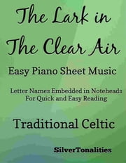 Lark in the Clear Air Easy Piano Sheet Music ebook by SilverTonalities, Traditional Celtic