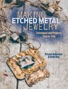 Making Etched Metal Jewelry - Techniques and Projects, Step by Step ebook by Kristen Robinson, Ruth Rae