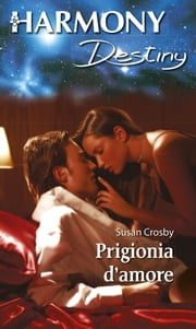 Prigionia d'amore ebook by Susan Crosby