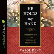 He Holds My Hand - Experiencing God's Presence and Protection audiobook by Carol Kent