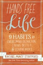 Hands Free Life ebook by Rachel Macy Stafford