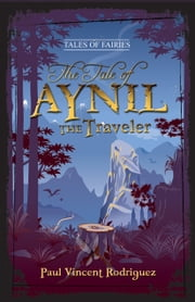 The Tale of Aynil the Traveler ebook by Paul Vincent Rodriguez