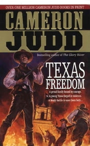 Texas Freedom - A Proud Family Bound By Courage. A Young Texas Forged In Violence. A Bloody Battle To Save Them Both... ebook by Cameron Judd