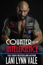 Counter To My Intelligence ebook by Lani Lynn Vale