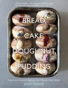 Bread, Cake, Doughnut, Pudding ebook by Justin Gellatly