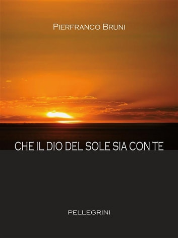 Che il dio del sole sia con te ebook by Pierfranco Bruni