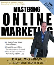 Mastering Online Marketing - 12 World Class Strategies That Cut Through the Hype and Make Real Money on the Internet ebook by Mitch Meyerson,Mary Eule Scarborough