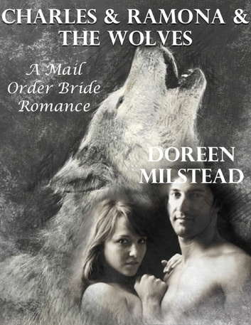 Charles & Ramona & the Wolves: A Mail Order Bride Romance ebook by Doreen Milstead