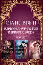 Improper Wives for Proper Lords Books 1-3 ebook by Clair Brett