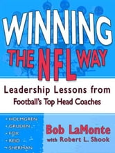 Winning the NFL Way - Leadership Lessons From Football's Top Head Coaches ebook by Bob LaMonte,Robert L. Shook