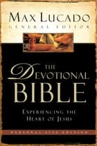 Lucado Devotional Bible, NCV - Experiencing the Heart of Jesus eBook by Max Lucado