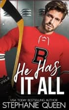 He Has It All - A Best Friend's Brother Romance ebook by Stephanie Queen