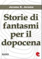 Storie di Fantasmi per il Dopocena (Told After Supper) ebook by Jerome K Jerome