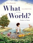 What in the World? - Numbers in Nature ebook by Nancy Raines Day, Kurt Cyrus