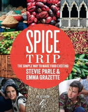Spice Trip - The Simple Way to Make Food Exciting ebook by Stevie Parle,Emma Grazette