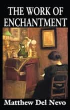 The Work of Enchantment ebook by Matthew Del Nevo