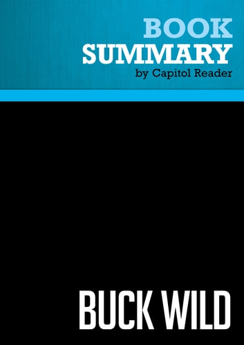 Summary of Buck Wild: How Republicans Blew the Bank and Became the Party of Big Government - Stephen A. Slivinski ebook by Capitol Reader