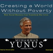 Creating a World without Poverty - How Social Business Can Transform Our Lives audiobook by Muhammad Yunus, Karl Weber