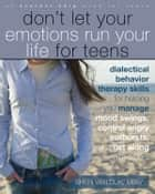 Don't Let Your Emotions Run Your Life for Teens ebook by Sheri Van Dijk, MSW