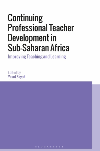 Continuing Professional Teacher Development in Sub-Saharan Africa - Improving Teaching and Learning ebook by