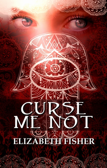 Curse Me Not e-bok by Elizabeth Fisher