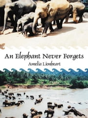 An Elephant Never Forgets ebook by Amelia Lionheart