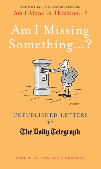 Am I Missing Something... - Unpublished Letters from the Daily Telegraph eBook by