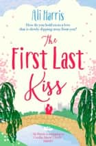 The First Last Kiss - A heartwarming tale of love and friendship eBook by Ali Harris
